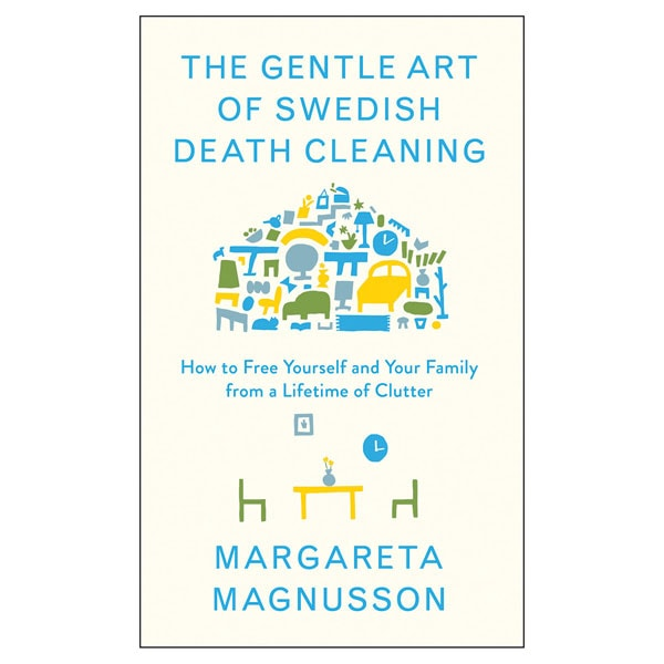 8 Things To Know About Swedish Death Cleaning: The Gentle Art Of Swedish Death Cleaning: How To Free