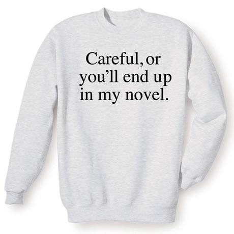 Careful Or You'll End Up In My Novel Sweatshirt - Size 2X