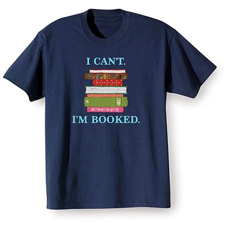 """""""I Can't. I'm Booked"""" T-Shirt"""