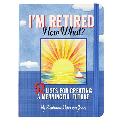 I'm Retired. Now What?