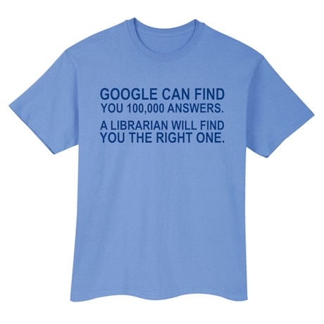 Google Can Find You 100,000 Answers T-Shirt