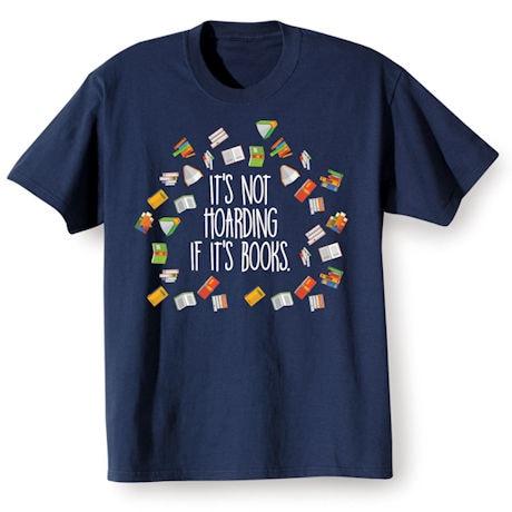 """It's Not Hoarding If It's Books"" T-shirt"