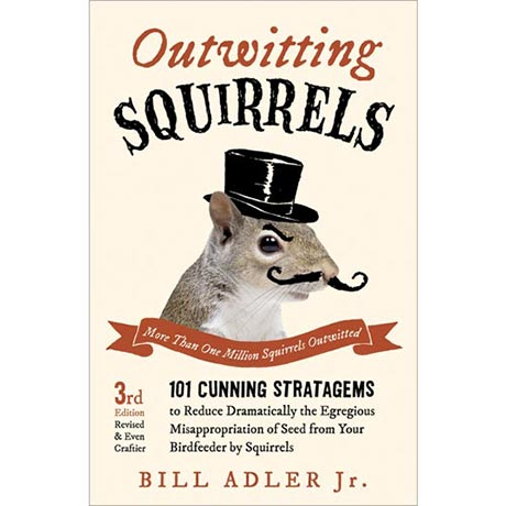 Outwitting Squirrels: 101 Cunning Strategems by Bill Adler Jr.