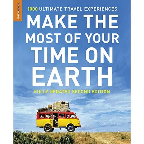 Make the Most of Your Time on Earth: 1000 Ultimate Travel Experiences