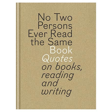 No Two Persons Ever Read the Same Book: Quotes on Books, Reading, and Writing