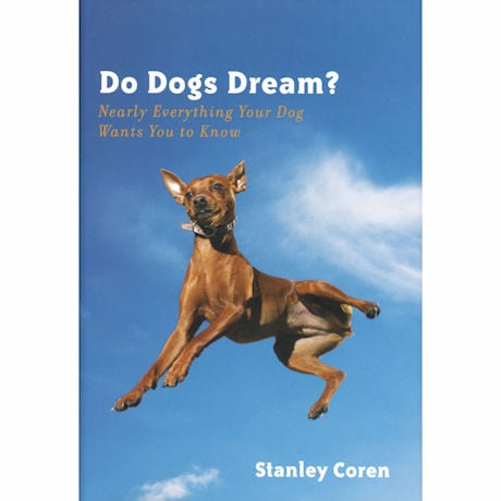 Do Dogs Dream? Nearly Everything Your Dog Wants You to Know
