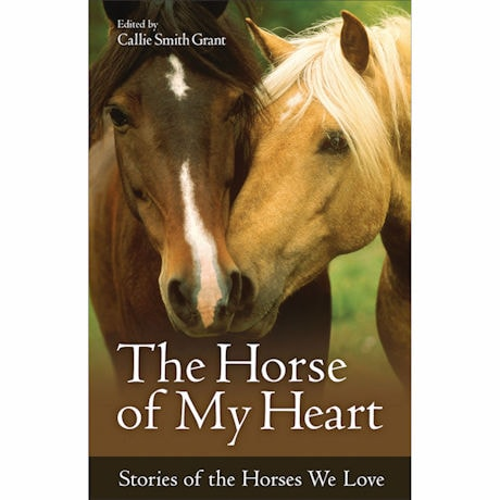 The Horse of My Heart: Stories of the Horses We Love