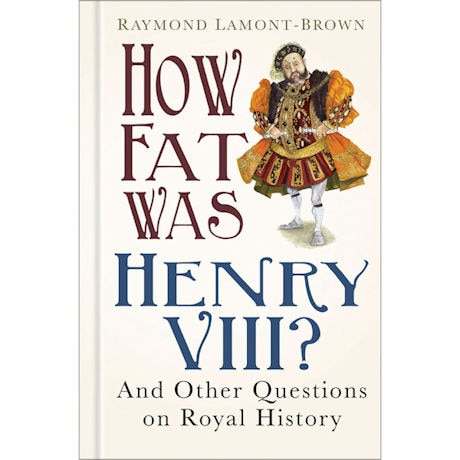 How Fat Was Henry VIII? And Other Questions on Royal History