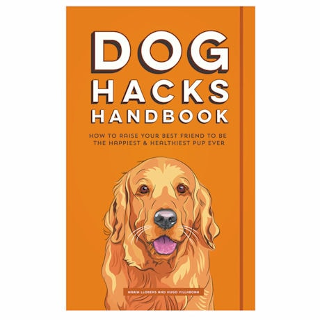 Dog Hacks Handbook: How to Raise Your Best Friend to Be the Happiest and Healthiest Pup Ever