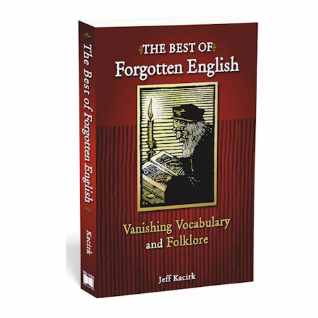 The Best of Forgotten English: Vanishing Vocabulary and Folklore
