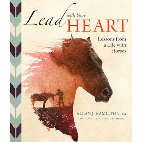 Lead with Your Heart: Lessons from a Life with Horses