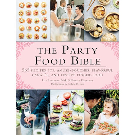 The Party Food Bible: 565 Recipes for Amuse-Bouches, Flavorful Canapés, and Festive Finger Food