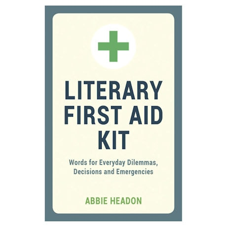 Literary First Aid Kit: Words for Everyday Dilemmas, Decisions and Emergencies