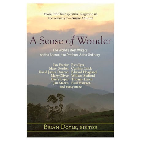 A Sense of Wonder: The World's Best Writers on the Sacred, the Profane, and Ordinary
