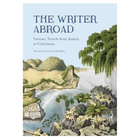 The Writer Abroad: Literary Travels from Austria to Uzbekistan