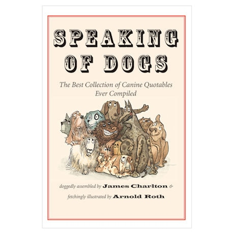 Speaking of Dogs: The Best Collection of Canine Quotables Ever Compiled