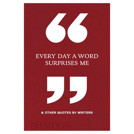 Every Day a Word Surprises Me: And Other Quotes by Writers