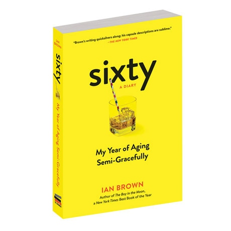 Sixty: My Year of Aging Semi-Gracefully