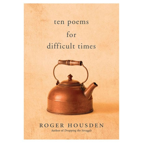 Ten Poems for Difficult Times