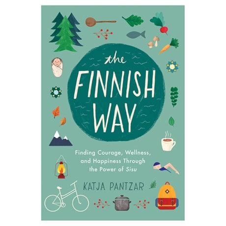 The Finnish Way: Finding Courage, Wellness, and Happiness Through the Power of