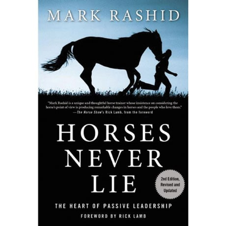 Horses Never Lie: The Heart of Passive Leadership (2nd Edition)