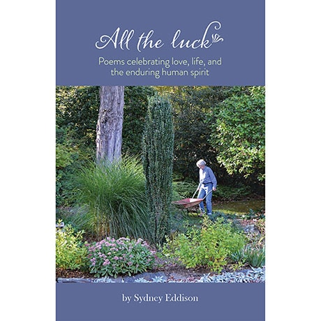 All the Luck: Poems Celebrating Love, Life, and the Enduring Human Spirit