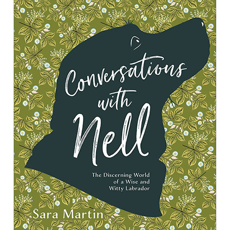 Conversations with Nell: The Discerning World of a Wise and Witty Labrador