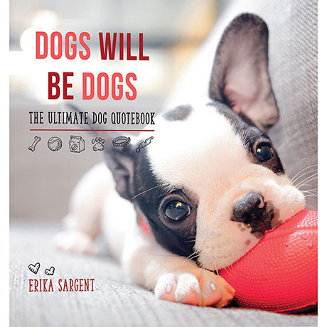 Dogs Will Be Dogs: The Ultimate Dogs Quotebook