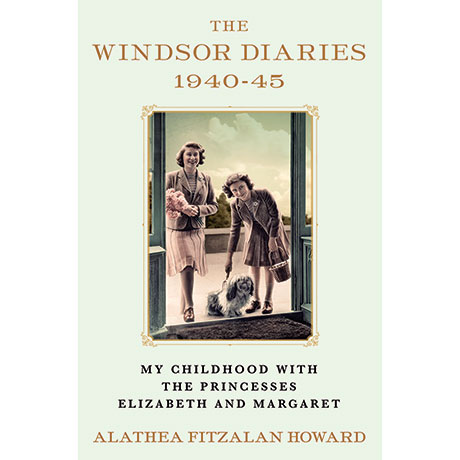 The Windsor Diaries, 1940 - 1945: My Childhood with the Princesses Elizabeth and Margaret