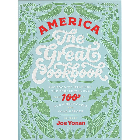 America the Great Cookbook: The Food We Make for the People We Love from 100 of Our Finest Chefs and Food Heroes