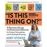 """""""Is This Thing On?"""": A Friendly Guide to Everything Digital"""