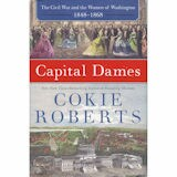 Capital Dames: The Civil War and the Women of Washington 1848-1868