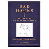 Dad Hacks: Helpful Hints to Make Life Easier