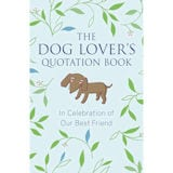 Dog Lover's Quotation Book: In Celebration of Our Best Friend