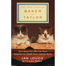 The True Tails of Baker and Taylor: The Library Cats Who Left Their Pawprints on a Small Town...and the World