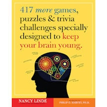 417 More Games, Puzzles and Trivia Challenges Specially Designed to Keep Your Brain Young