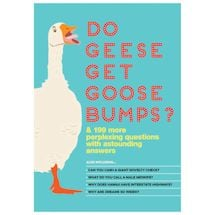 Do Geese Get Goose Bumps?: & More Than 199 Perplexing Questions with Astounding Answers