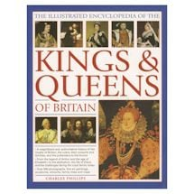 The Illustrated Encyclopedia of the Kings and Queens of Britain
