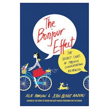 The Bonjour Effect: The Secret Codes of French Conversation Revealed
