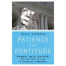 Patience and Fortitude: Power, Real Estate, and the Fight to Save a Public Library