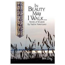In Beauty May I Walk…: Words of Wisdom by Native Americans