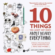 Ten Things You Might Not Know About Nearly Everything