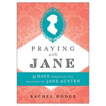 Praying with Jane: 31 Days Through the Prayers of Jane Austen