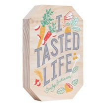 I Tasted Life Plaque